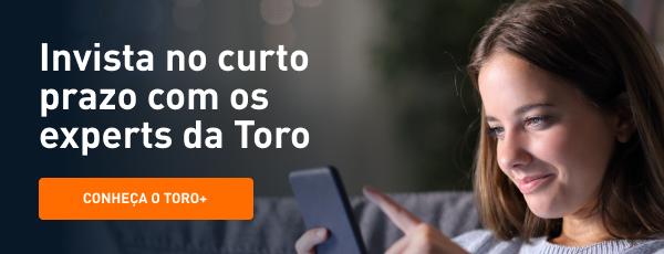 Toro+ o melhor em investimentos de curto prazo